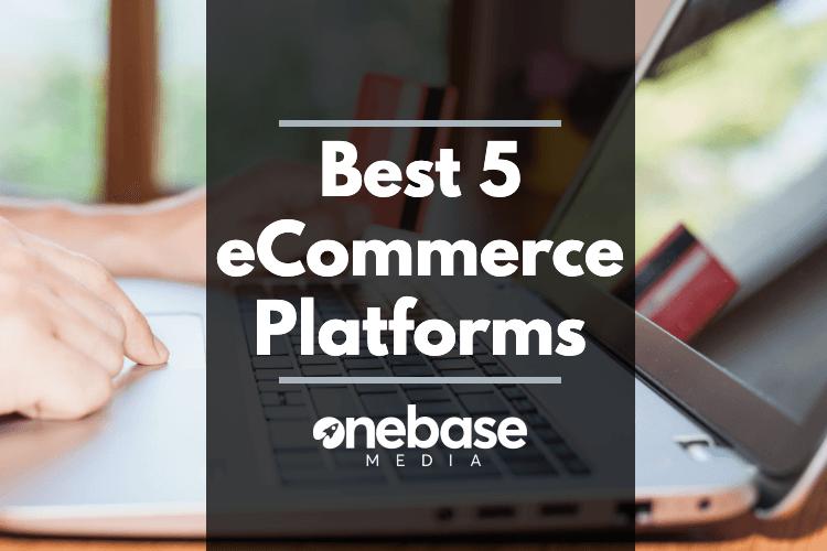 5 best ecommerce platforms