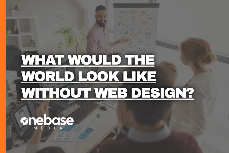 what would the world look like without web design